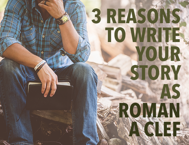 3 Reasons to Write Your Story as Roman à Clef