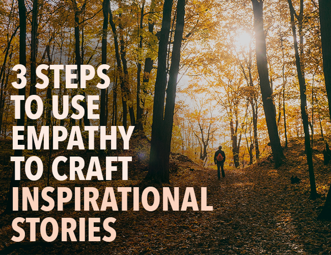 3 Steps to Use Empathy to Craft Inspirational Stories