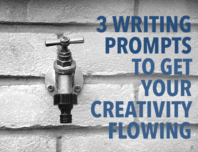 3 Writing Prompts to Tap Into Your Creative Well