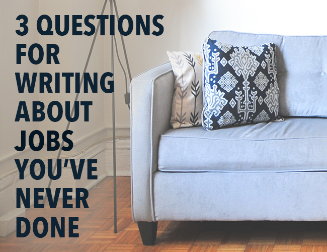 3 Character Development Questions for Writing About Jobs You've Never Done
