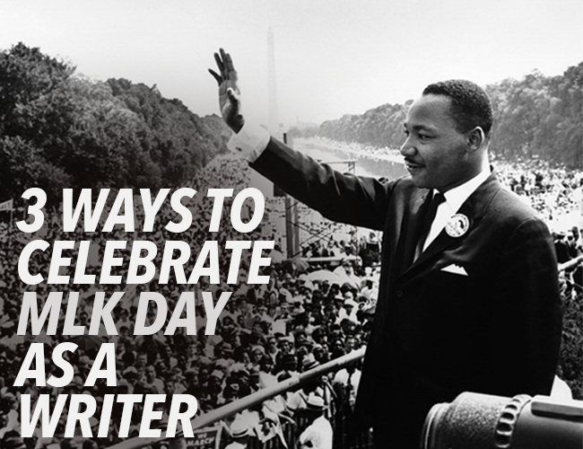 3 Ways to Celebrate MLK Day as a Writer
