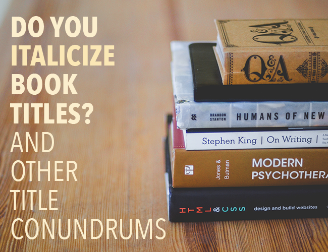 do you italicize book titles  and other title conundrums