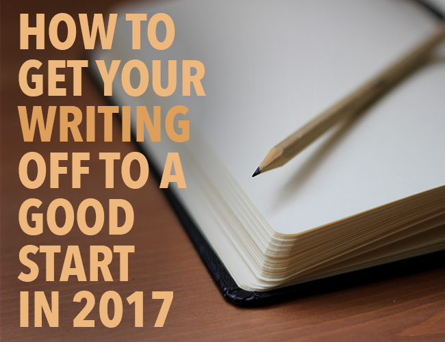 Writing Goals: How to Get Your Writing Off to a Good Start in 2017