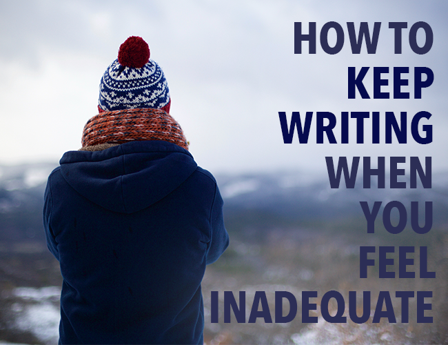 How to Keep Writing When You Feel Inadequate