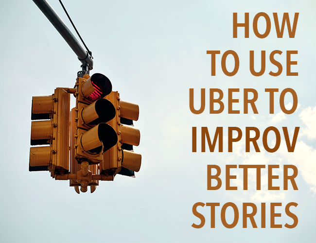 How to Use Uber to Improv Better Stories