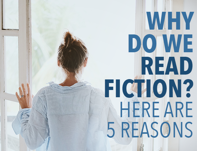 Why Do We Read Fiction? Here Are 5 Reasons