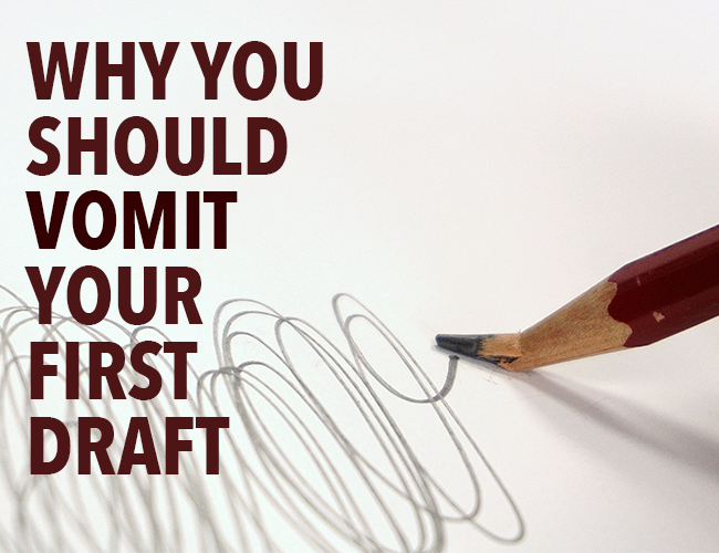 Why You Should Vomit Your First Draft