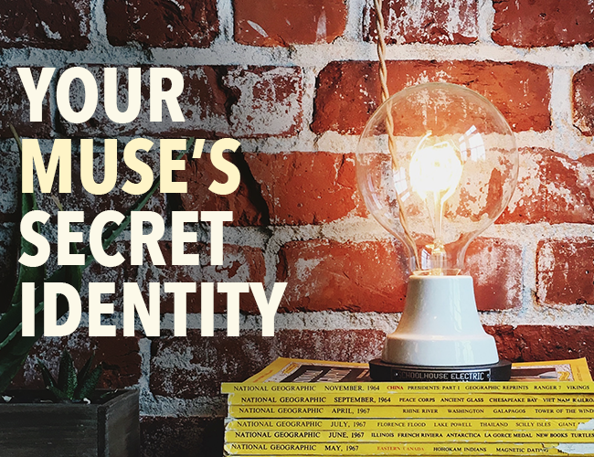 The Secret Identity of Your Muse