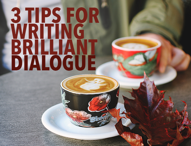 3 Tips for Writing Brilliant Dialogue