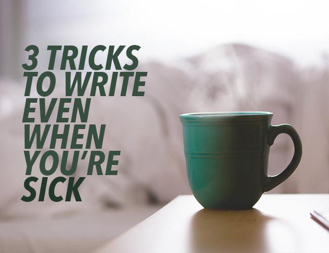 Sick Characters: 3 Tricks to Write Even When You're Sick