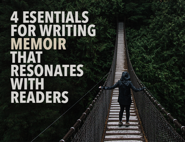 4 Essentials to Write Memoir That Resonates With Readers