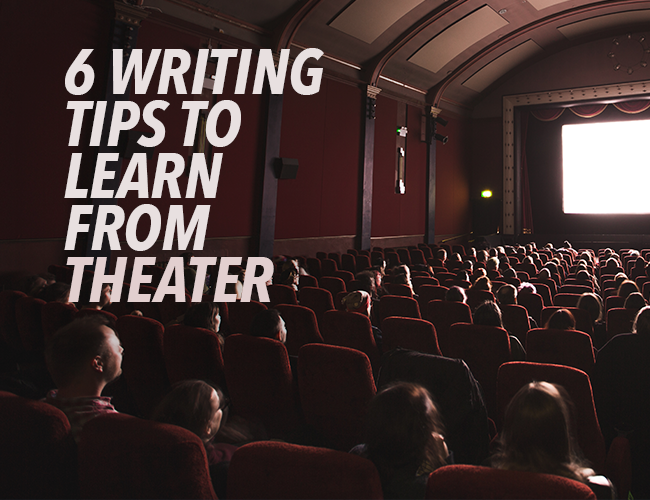 6 Writing Tips to Learn From Theater