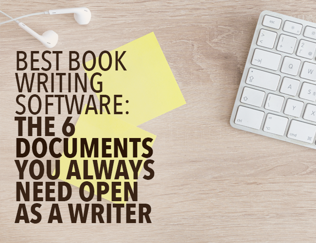 Best Book Writing Software: The 6 Documents You Always Need Open as a Writer
