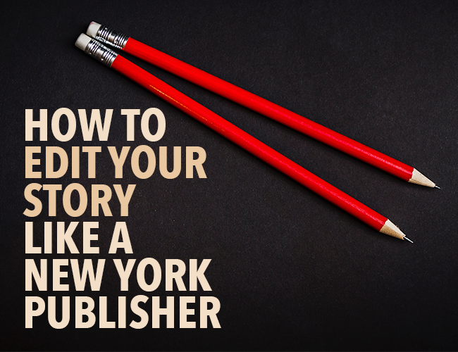 How to Edit Your Story Like a New York Publisher