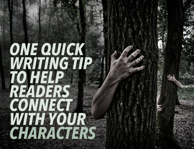 One Quick Writing Tip to Help Readers Connect With Your Characters