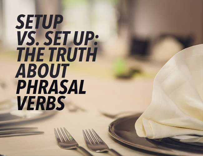 The Subtle Difference Between Setup vs. Set Up and Other Phrasal Verbs