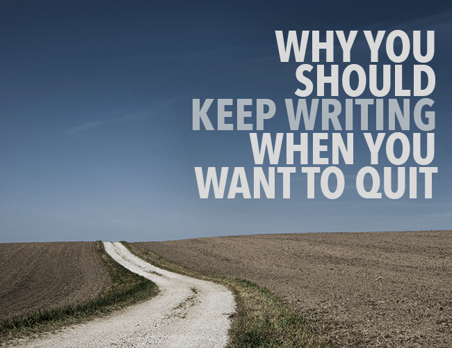 Why You Should Keep Writing When You Want to Quit