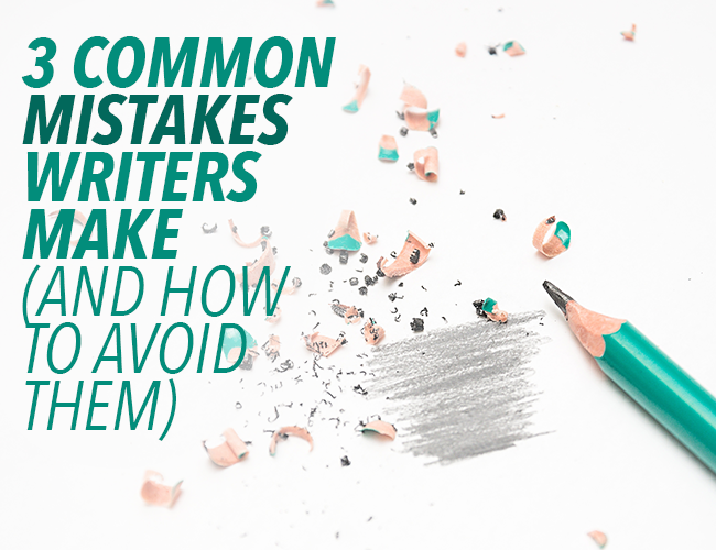 3 Common Mistakes Writers Make (And How to Avoid Them)