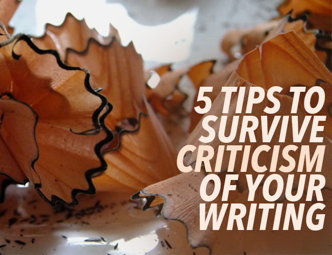 Criticism Writing: 5 Tips for Surviving Criticism of Your Writing