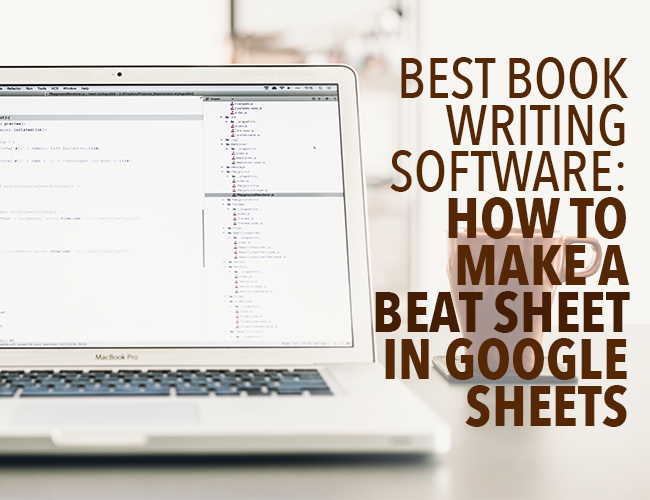 Best Book Writing Software: How to Make a Beat Sheet in Google Sheets
