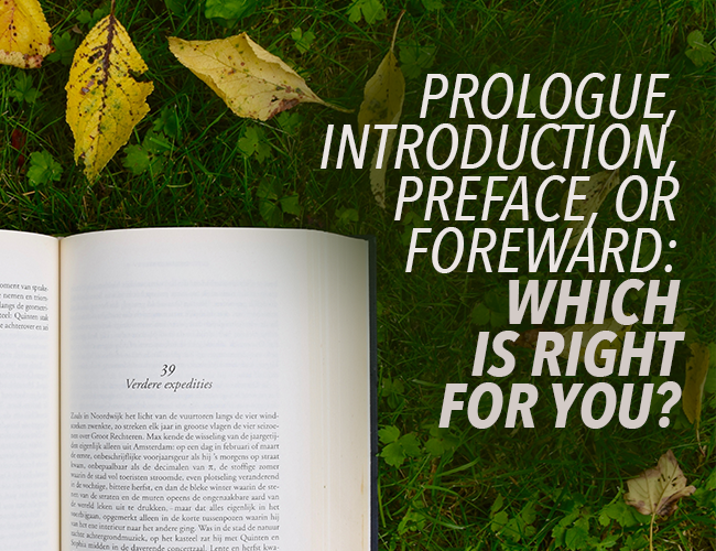 Prologue, Introduction, Preface, or Foreword: Which is Right for You?