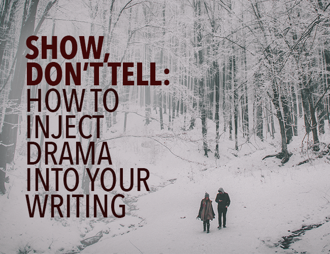 Show, Don't Tell: How to Inject Drama Into Your Writing