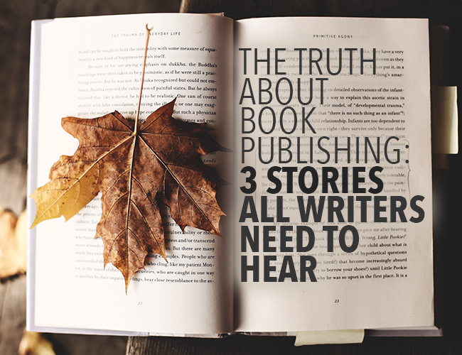 The Truth About Book Publishing: 3 Stories All Writers Need to Hear