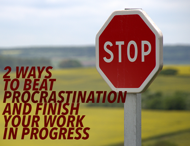 2 Ways to Beat Writing Procrastination and Finish Your WIP