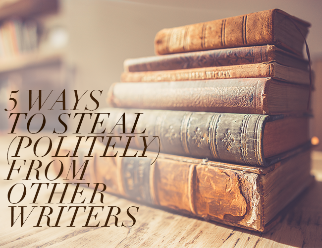 5 Ways to Steal (Politely) From Other Writers