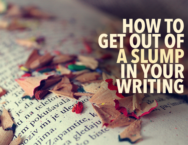 How to Get Out of a Slump in Your Writing