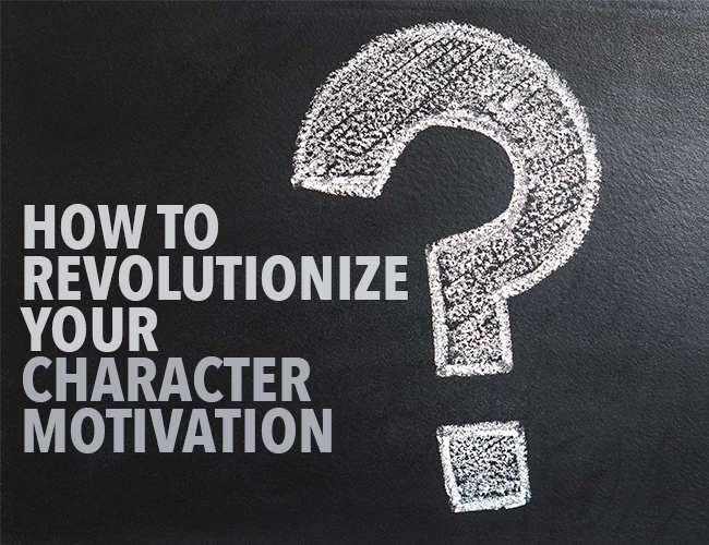 How to Revolutionize Your Character Motivation