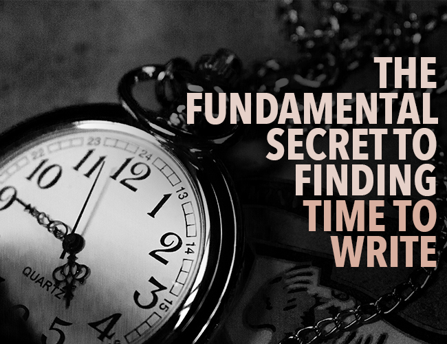 The Fundamental Secret to Finding Time to Write