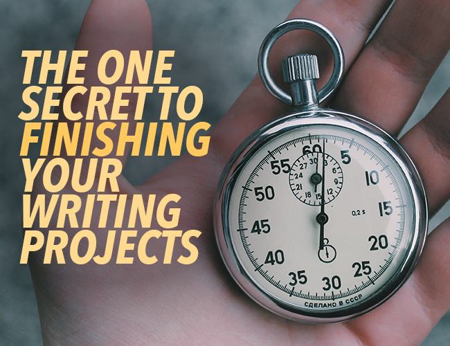 The One Secret to Finishing Your Writing Projects: Set a Deadline