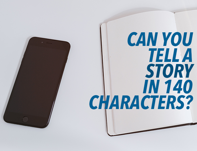 140 Character Stories: Can You Tell a Story in a Tweet?