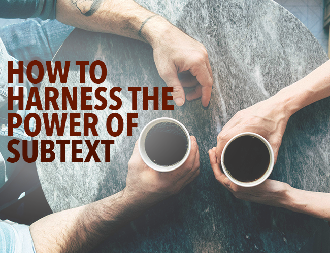 How to Harness the Power of Subtext