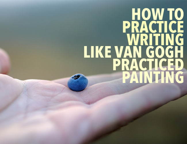 How to Practice Writing Like Van Gogh Practiced Painting
