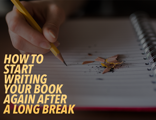 How to Start Writing Your Book Again After a Long Break