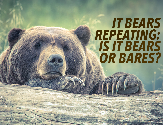 It Bears Repeating: Is It Bears or Bares?