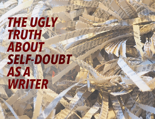 The Ugly Truth About Self-Doubt as a Writer