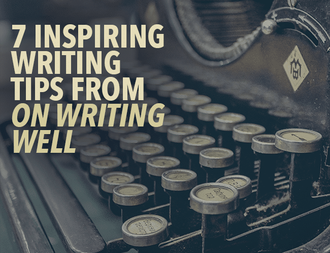 7 Inspiring Writing Tips From On Writing Well