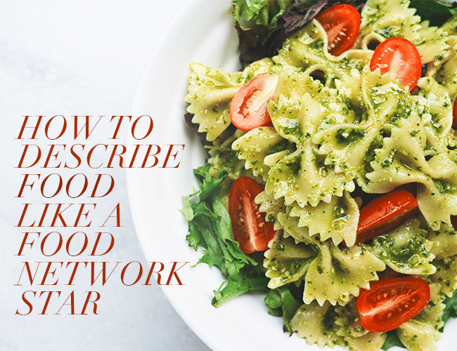 How to Describe Food Like a Food Network Star
