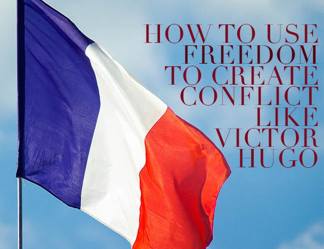 How to Use Freedom to Create Conflict Like Victor Hugo