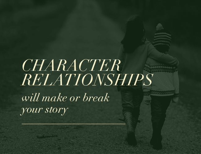 Why Relatable Character Relationships Will Make or Break Your Story