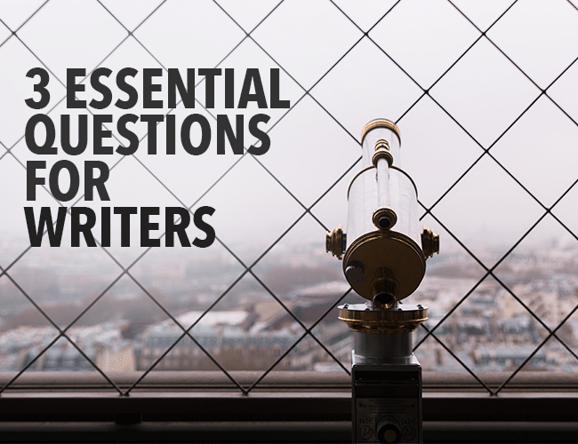 3 Essential Questions for Writers