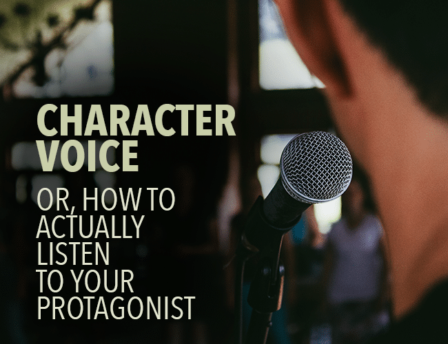 Character Voice: How to Actually Listen to Your Protagonist