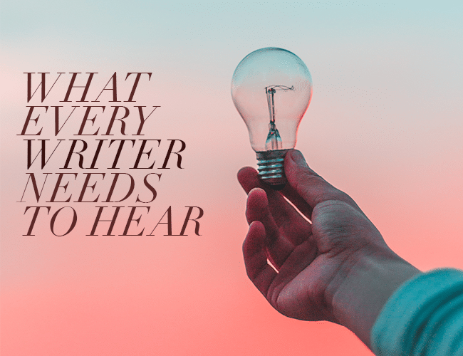 What Every Writer Needs to Hear