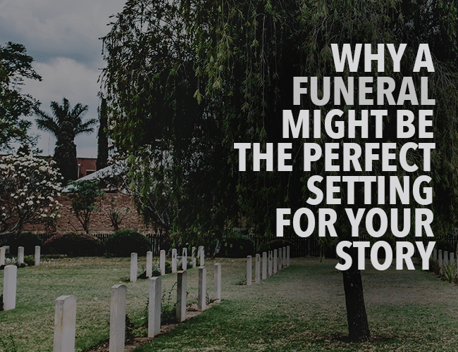 Why a Funeral Might Be the Perfect Setting for Your Story