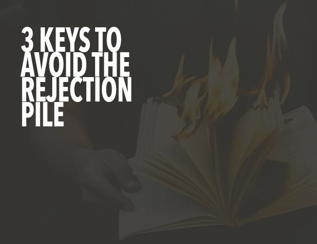 3 Keys to Avoid the Rejection Pile