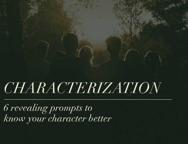 Characterization: 6 Revealing Prompts to Know Your Character Better