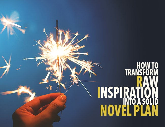 How to Transform Raw Inspiration Into a Solid Novel Plan